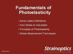Fundamentals of Photoelasticity Some Useful Definitions How Stress