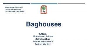 Mustansiriyah University Faculty of Engineering Environmental Engineering Baghouses