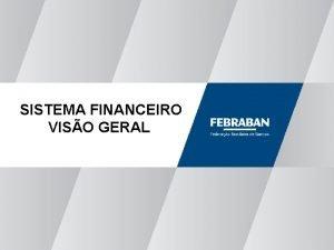 SISTEMA FINANCEIRO VISO GERAL Funes Essenciais dos Bancos