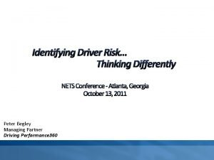 Identifying Driver Risk Thinking Differently Peter Begley Managing