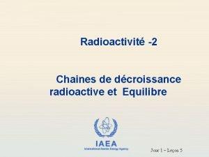 Radioactivit 2 Chaines de dcroissance radioactive et Equilibre