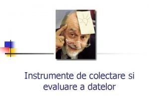 Instrumente de colectare si evaluare a datelor EVALUAREA