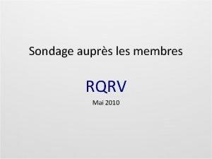 Sondage auprs les membres RQRV Mai 2010 Questions