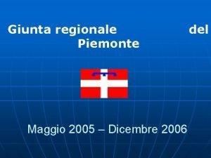 Giunta regionale Piemonte Maggio 2005 Dicembre 2006 del