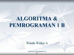ALGORITMA PEMROGRAMAN 1 B Winda Widya A Algoritma