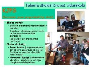KJPS Talantu skolas Druvas vidusskol Kurzemes jauno programmtju