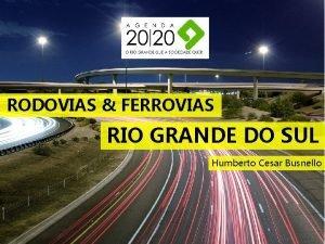 RODOVIAS FERROVIAS RIO GRANDE DO SUL Humberto Cesar