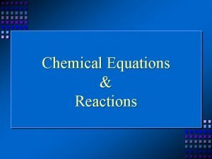 Chemical Equations Reactions Indications of a Chemical Reaction