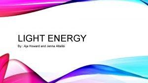 LIGHT ENERGY By Aja Howard and Jenna Altalibi