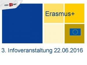 Erasmus 3 Infoveranstaltung 22 06 2016 Tagesordnung 1