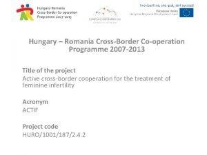 Hungary Romania CrossBorder Cooperation Programme 2007 2013 Title