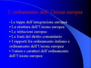 Lordinamento dell Unione europea Le tappe dellintegrazione europea