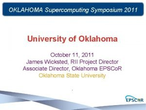 OKLAHOMA Supercomputing Symposium 2011 University of Oklahoma October