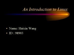 An Introduction to Linux Name Haixin Wang ID