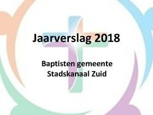 Jaarverslag 2018 Baptisten gemeente Stadskanaal Zuid Ons doel