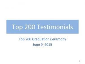Top 200 Testimonials Top 200 Graduation Ceremony June
