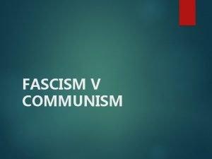 FASCISM V COMMUNISM Benito Mussolini Josef Stalin Totalitarianism