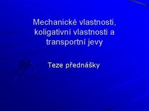 Mechanick vlastnosti koligativn vlastnosti a transportn jevy Teze