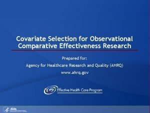 Covariate Selection for Observational Comparative Effectiveness Research Prepared