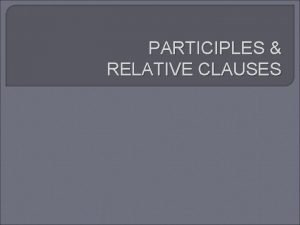 PARTICIPLES RELATIVE CLAUSES FORM OF PARTICIPLES FORM EXAMPLE
