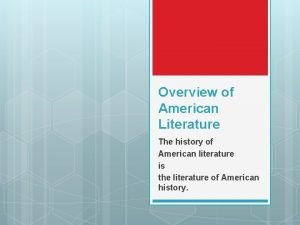 Overview of American Literature The history of American