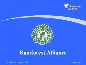 Rainforest Alliance Copyright 2007 Rainforest Alliance October 5
