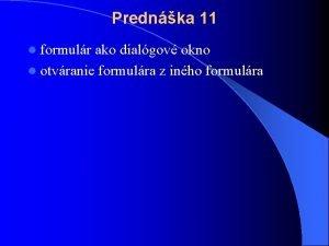 Prednka 11 l formulr ako dialgov okno l
