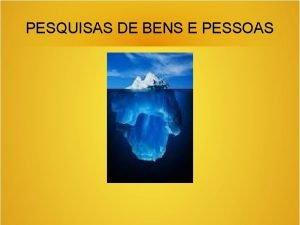 PESQUISAS DE BENS E PESSOAS ROTEIRO DOS TRABALHOS