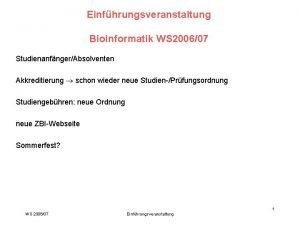 Einfhrungsveranstaltung Bioinformatik WS 200607 StudienanfngerAbsolventen Akkreditierung schon wieder