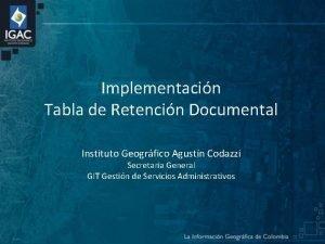Implementacin Tabla de Retencin Documental Instituto Geogrfico Agustn