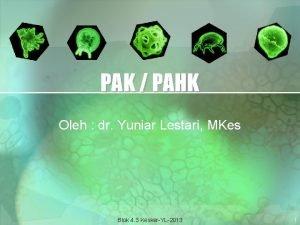 PAK PAHK Oleh dr Yuniar Lestari MKes Blok