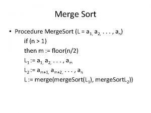 Merge Sort Procedure Merge Sort L a 1