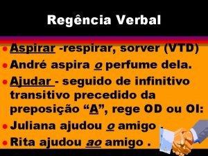 Regncia Verbal l Aspirar respirar sorver VTD l