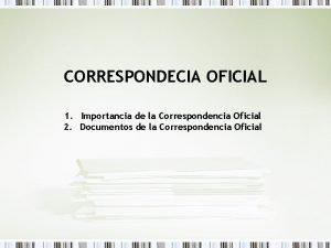 CORRESPONDECIA OFICIAL 1 Importancia de la Correspondencia Oficial