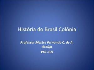 Histria do Brasil Colnia Professor Mestre Fernando C