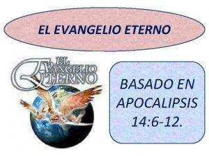EL EVANGELIO ETERNO BASADO EN APOCALIPSIS 14 6