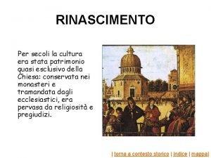 RINASCIMENTO Per secoli la cultura era stata patrimonio