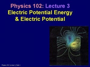 Physics 102 Lecture 3 Electric Potential Energy Electric