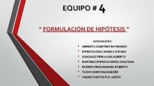 EQUIPO 4 FORMULACIN DE HIPTESIS INTEGRANTES ARMENTA QUINTERO