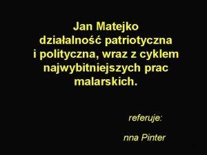 Jan Matejko dziaalno patriotyczna i polityczna wraz z