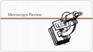 Microscope Review Microscope Parts Eyepiece Body Tube Revolving