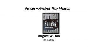 Fences Analysis Troy Maxson August Wilson 1945 2005