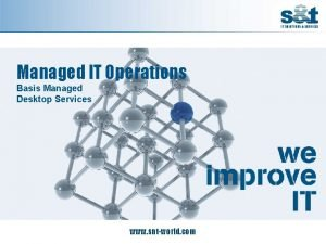 Managed IT Operations Basis Managed Desktop Services www