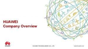 HUAWEI Company Overview HUAWEI TECHNOLOGIES CO LTD www