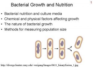 Bacterial Growth and Nutrition Bacterial nutrition and culture