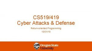 CS 519419 Cyber Attacks Defense Returnoriented Programming 103119