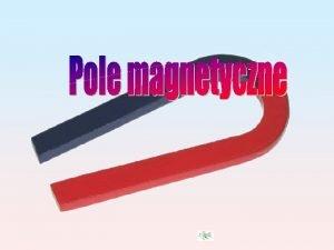 Przestrze wok magnesw w ktrej dziaaj siy magnetyczne