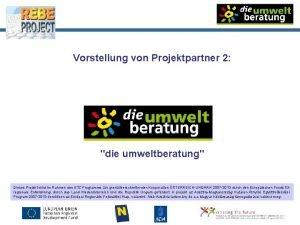 Vorstellung von Projektpartner 2 die umweltberatung Dieses Projekt