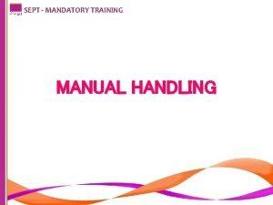 SEPT MANDATORY TRAINING MANUAL HANDLING SEPT MANDATORY TRAINING
