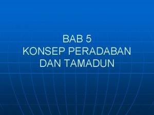 BAB 5 KONSEP PERADABAN DAN TAMADUN PENGENALAN n